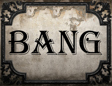 bang: bang word on concrette wall
