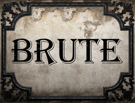brute: brute word on concrette wall