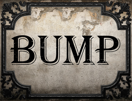 bump: bump word on concrette wall