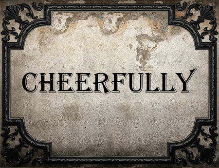 cheerfully: cheerfully word on concrette wall