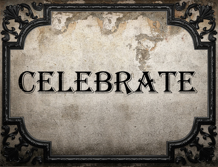 celebrate: celebrate word on concrette wall