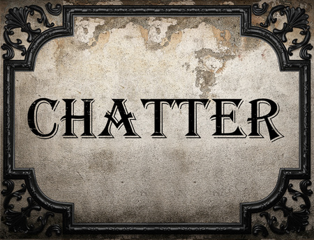 Chatter: chatter word on concrette wall