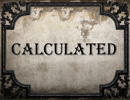 calculated: calculated word on concrette wall
