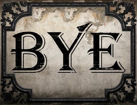 bye: bye word on concrette wall