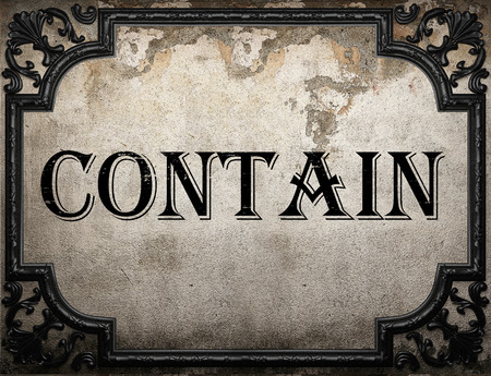 contain: contain word on concrette wall