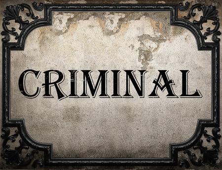 criminal: criminal word on concrette wall