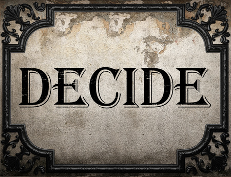 decide: decide word on concrette wall
