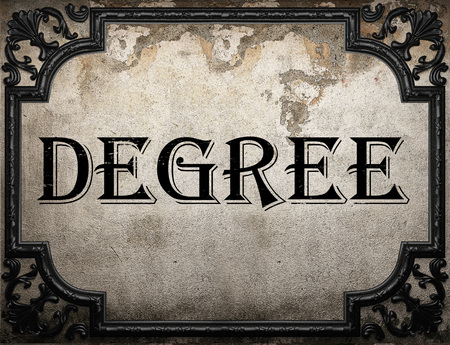 degree: degree word on concrette wall