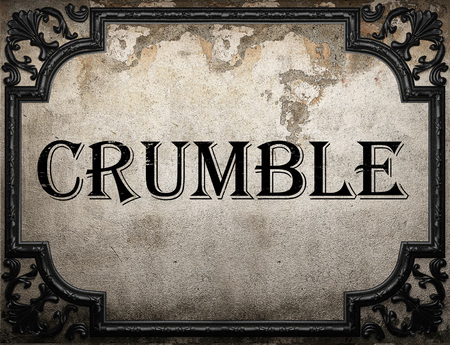 to crumble: crumble word on concrette wall
