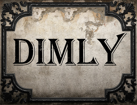 dimly: dimly word on concrette wall