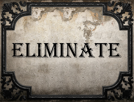 eliminate: eliminate word on concrette wall Stock Photo