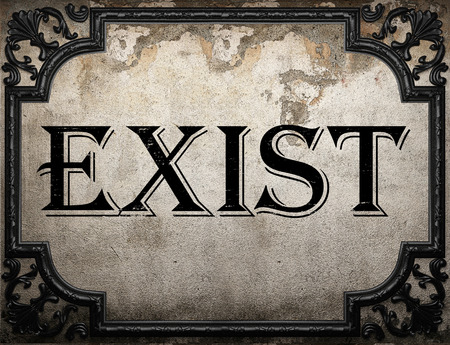to exist: exist word on concrette wall