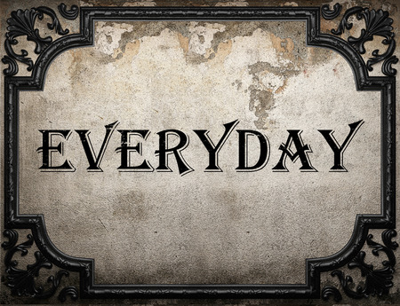 everyday: everyday word on concrette wall