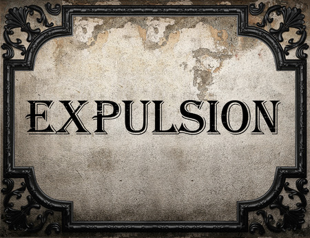 expulsion: expulsion word on concrette wall