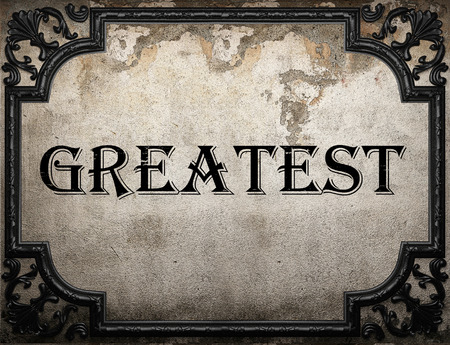 greatest: greatest word on concrette wall