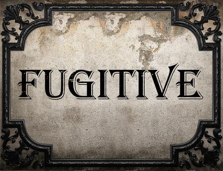 fugitive: fugitive word on concrette wall