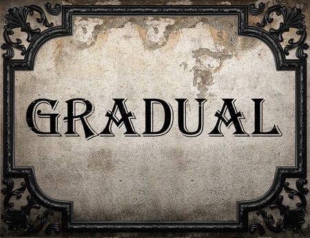 gradual: gradual word on concrette wall