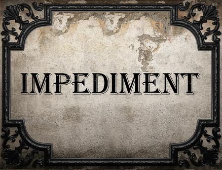 impediment: impediment word on concrette wall