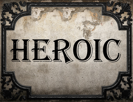 heroic: heroic word on concrette wall