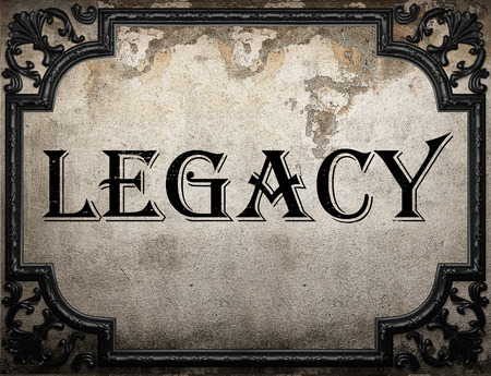 legacy: legacy word on concrette wall