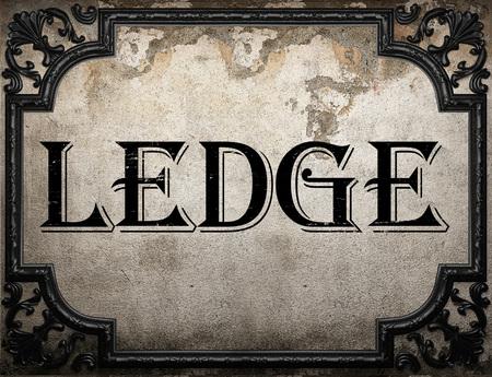 ledge: ledge word on concrette wall