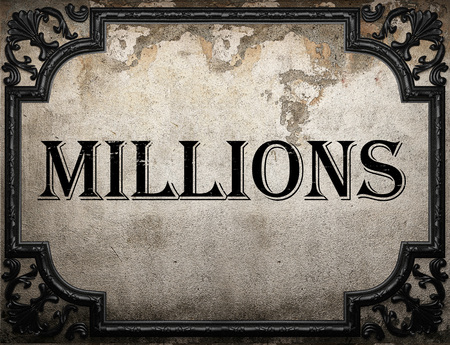 millions: millions word on concrette wall