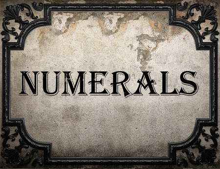numerals: numerals word on concrette wall