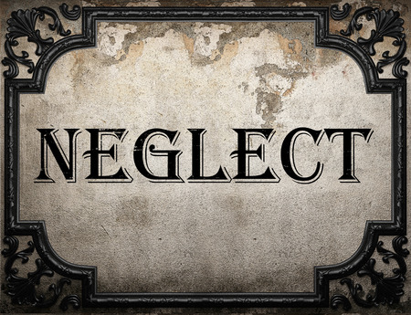 neglect: neglect word on concrette wall