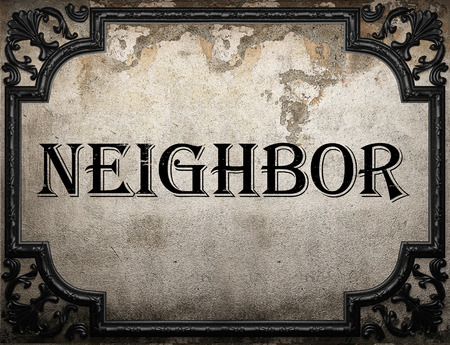 neighbor: neighbor word on concrette wall