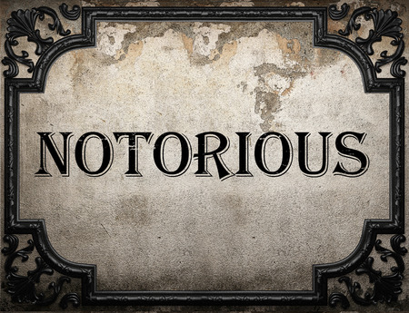 notorious: notorious word on concrette wall