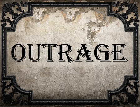 outrage: outrage word on concrette wall