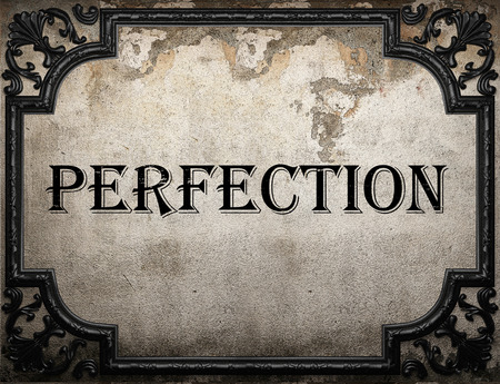 perfection: perfection word on concrette wall