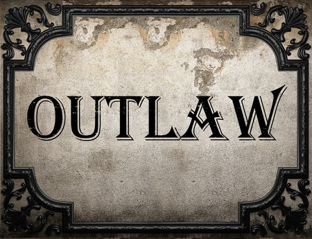 outlaw: outlaw word on concrette wall
