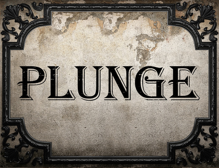 plunge: plunge word on concrette wall