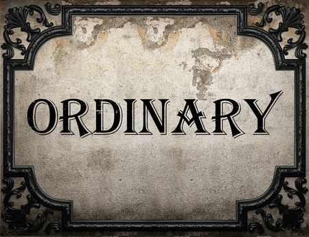 ordinary: ordinary word on concrette wall