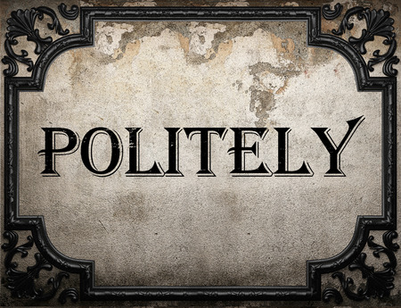 politely: politely word on concrette wall