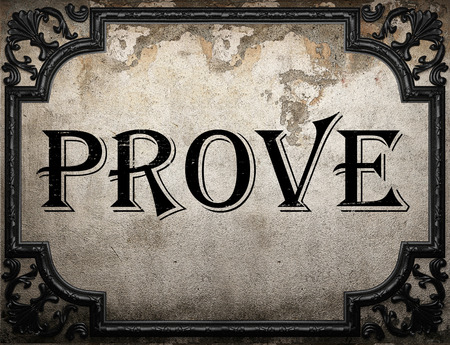 prove: prove word on concrette wall