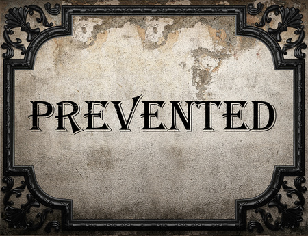 prevented: prevented word on concrette wall