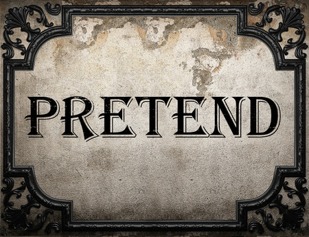 pretend: pretend word on concrette wall Stock Photo