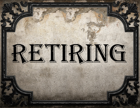 retiring: retiring word on concrette wall