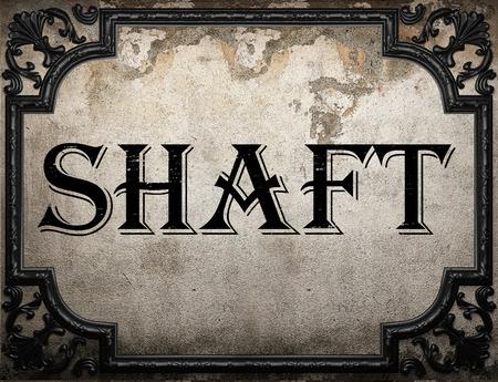 shaft: shaft word on concrette wall