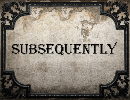 subsequently: subsequently word on concrete wall