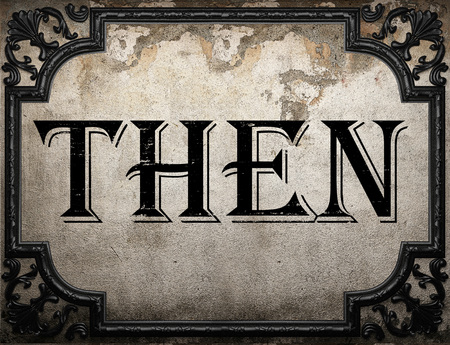 the  then: then word on concrete wall