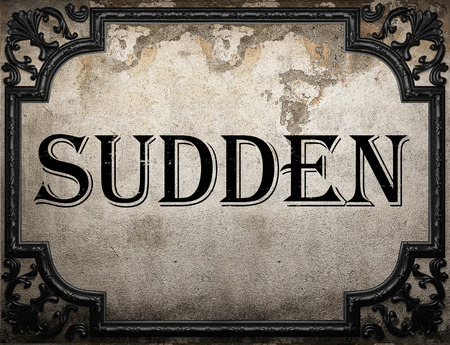 sudden: sudden word on concrete wall