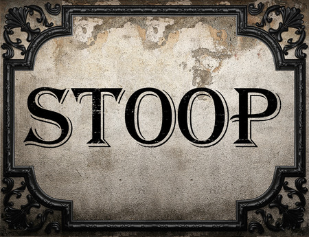 stoop: stoop word on concrete wall