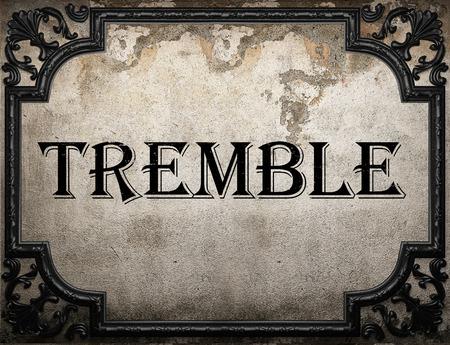 tremble: tremble word on concrete wall