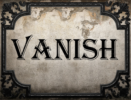 vanish: vanish word on concrete wall
