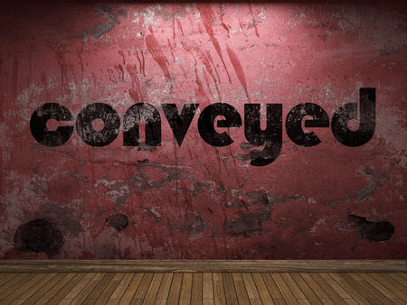 conveyed: conveyed word on red wall
