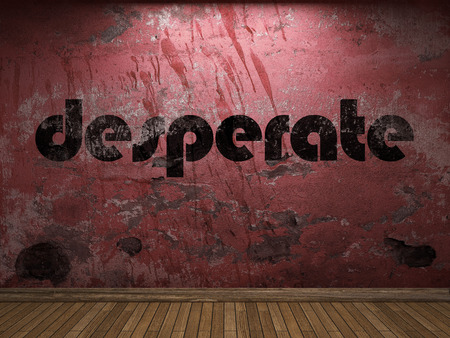 desperate: desperate word on red wall