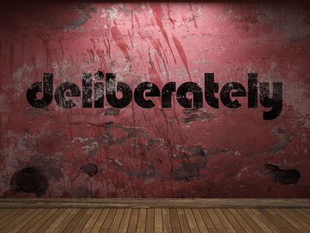 deliberately: deliberately word on red wall